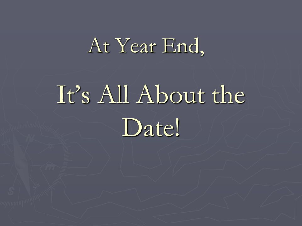 Its All About the Date! At Year End,