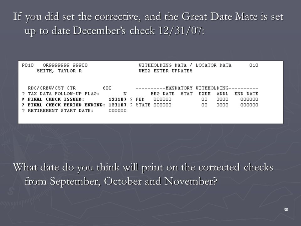 30 What date do you think will print on the corrected checks from September, October and November? If you did set the corrective, and the Great Date M