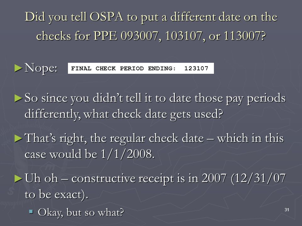31 Did you tell OSPA to put a different date on the checks for PPE 093007, 103107, or 113007.