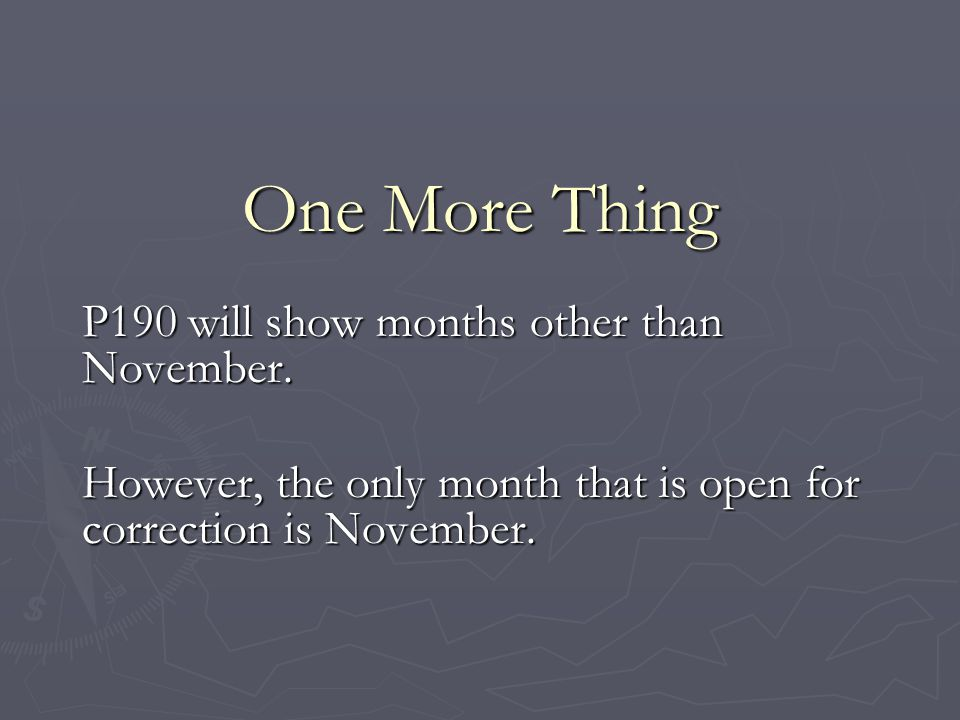 One More Thing P190 will show months other than November. However, the only month that is open for correction is November.