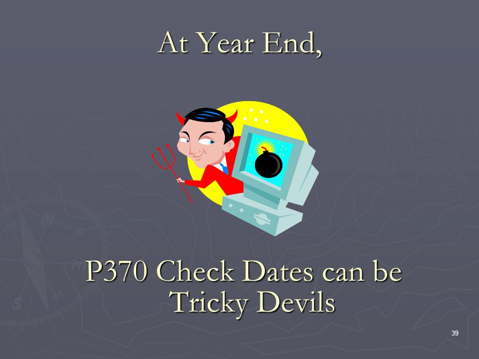 39 At Year End, P370 Check Dates can be Tricky Devils