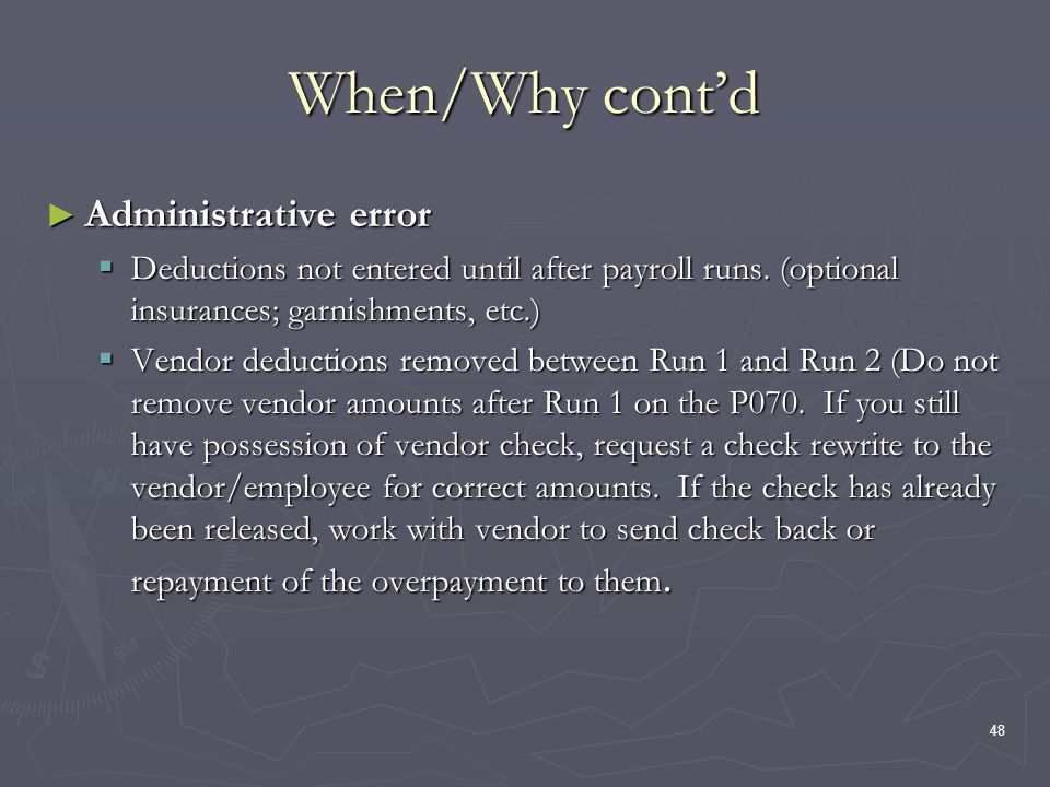 48 When/Why contd Administrative error Administrative error Deductions not entered until after payroll runs.