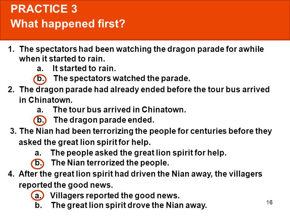 16 1. The spectators had been watching the dragon parade for awhile when it started to rain. a. It started to rain. b. The spectators watched the para