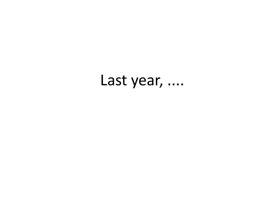 Last year,....