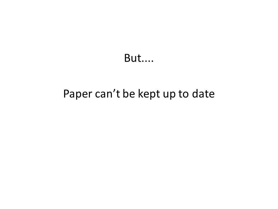 But.... Paper cant be kept up to date