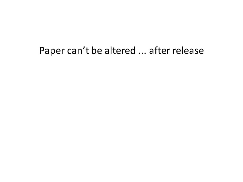 Paper cant be altered... after release