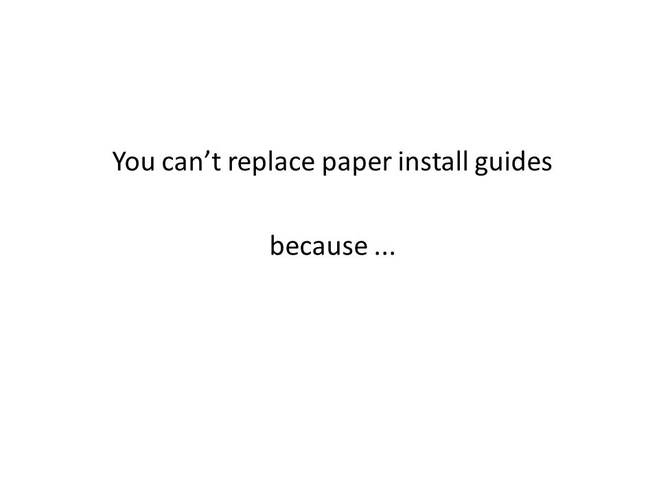 You cant replace paper install guides because...