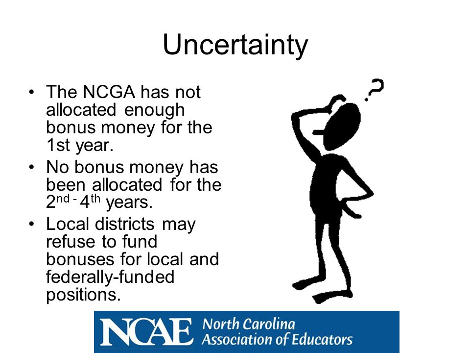 Uncertainty The NCGA has not allocated enough bonus money for the 1st year.