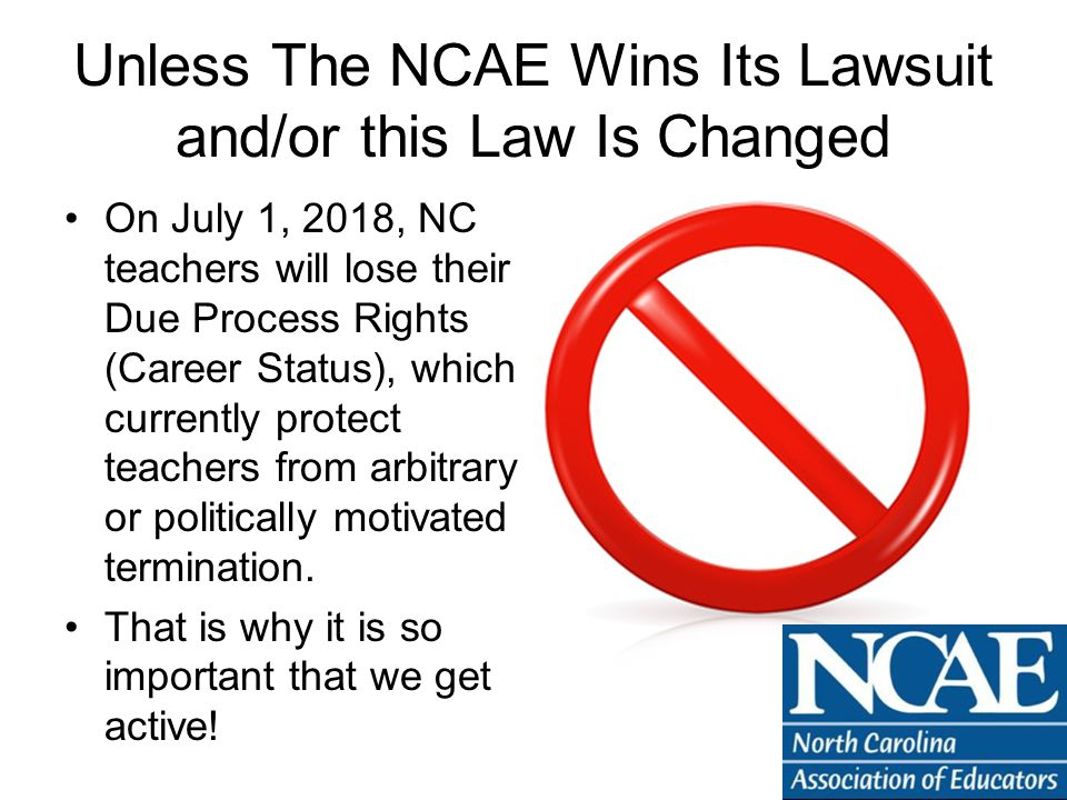 Unless The NCAE Wins Its Lawsuit and/or this Law Is Changed On July 1, 2018, NC teachers will lose their Due Process Rights (Career Status), which currently protect teachers from arbitrary or politically motivated termination.