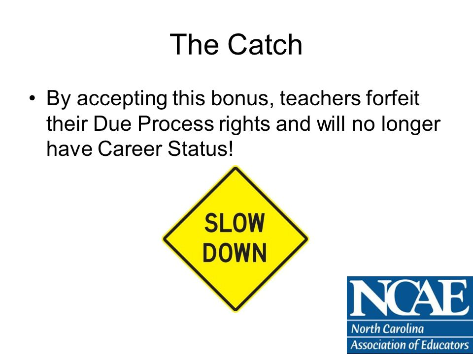 The Catch By accepting this bonus, teachers forfeit their Due Process rights and will no longer have Career Status!