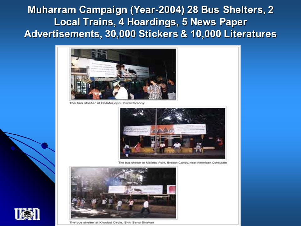 Muharram Campaign (Year-2004) 28 Bus Shelters, 2 Local Trains, 4 Hoardings, 5 News Paper Advertisements, 30,000 Stickers & 10,000 Literatures