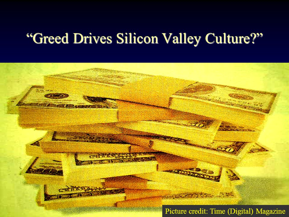 Priorities of Silicon Valley Culture Picture credit: Time (Digital) Magazine