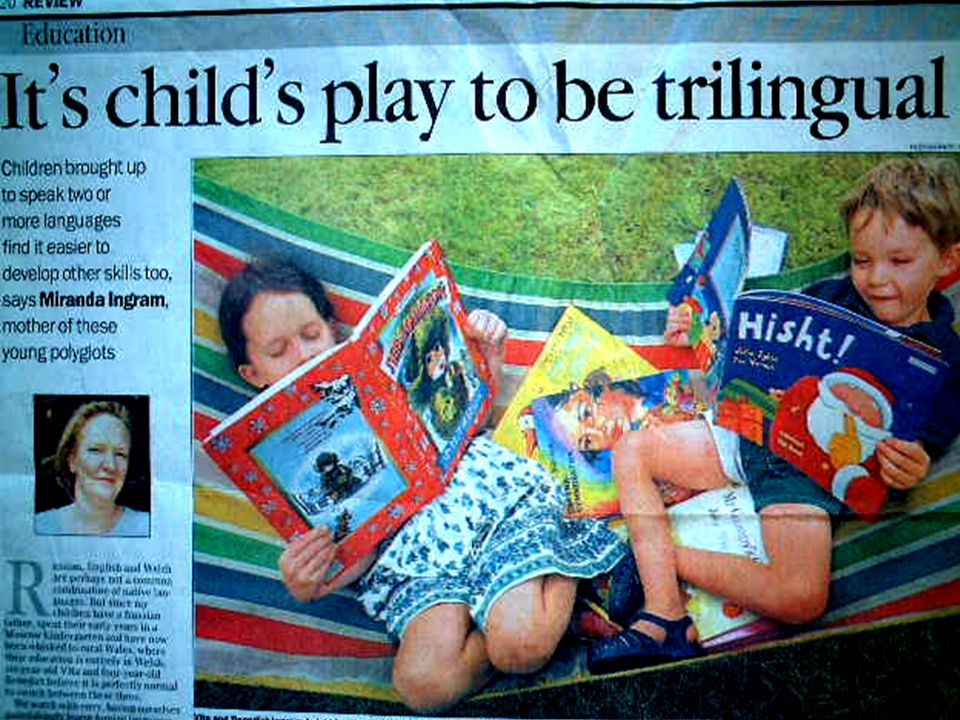 Multilingualism Children brought up to speak two or more languages find it easier to develop other skills too The Sunday Telegraph September 2, 2000 London, United Kingdom