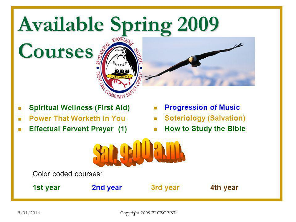 5/31/2014 Copyright 2009 PLCBC RKI Available Spring 2009 Courses Spiritual Wellness (First Aid) Power That Worketh in You Effectual Fervent Prayer (1)