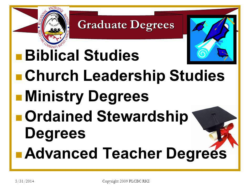 5/31/2014 Copyright 2009 PLCBC RKI Graduate Degrees Biblical Studies Church Leadership Studies Ministry Degrees Ordained Stewardship Degrees Advanced