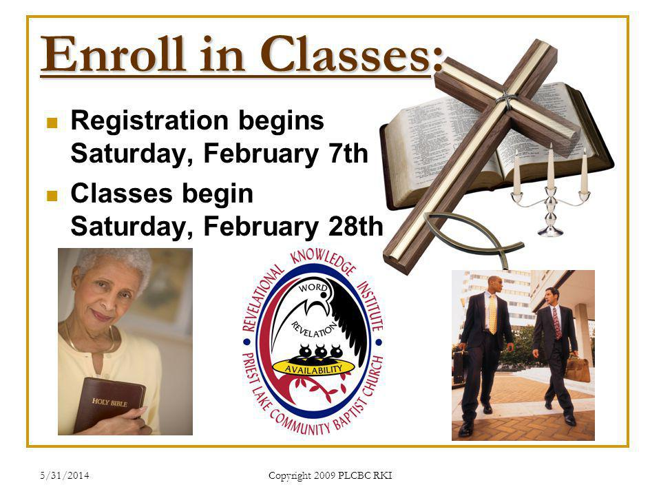 5/31/2014 Copyright 2009 PLCBC RKI Enroll in Classes: Registration begins Saturday, February 7th Classes begin Saturday, February 28th