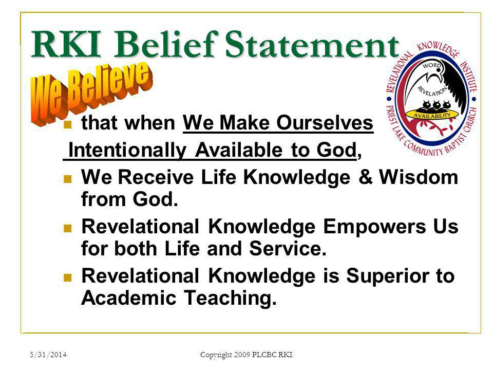5/31/2014 Copyright 2009 PLCBC RKI RKI Belief Statement that when We Make Ourselves Intentionally Available to God, We Receive Life Knowledge & Wisdom