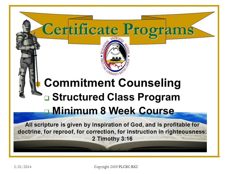 5/31/2014 Copyright 2009 PLCBC RKI Certificate Programs Commitment Counseling Structured Class Program Minimum 8 Week Course All scripture is given by