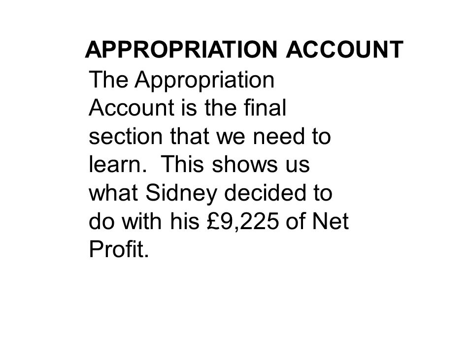 APPROPRIATION ACCOUNT The Appropriation Account is the final section that we need to learn.