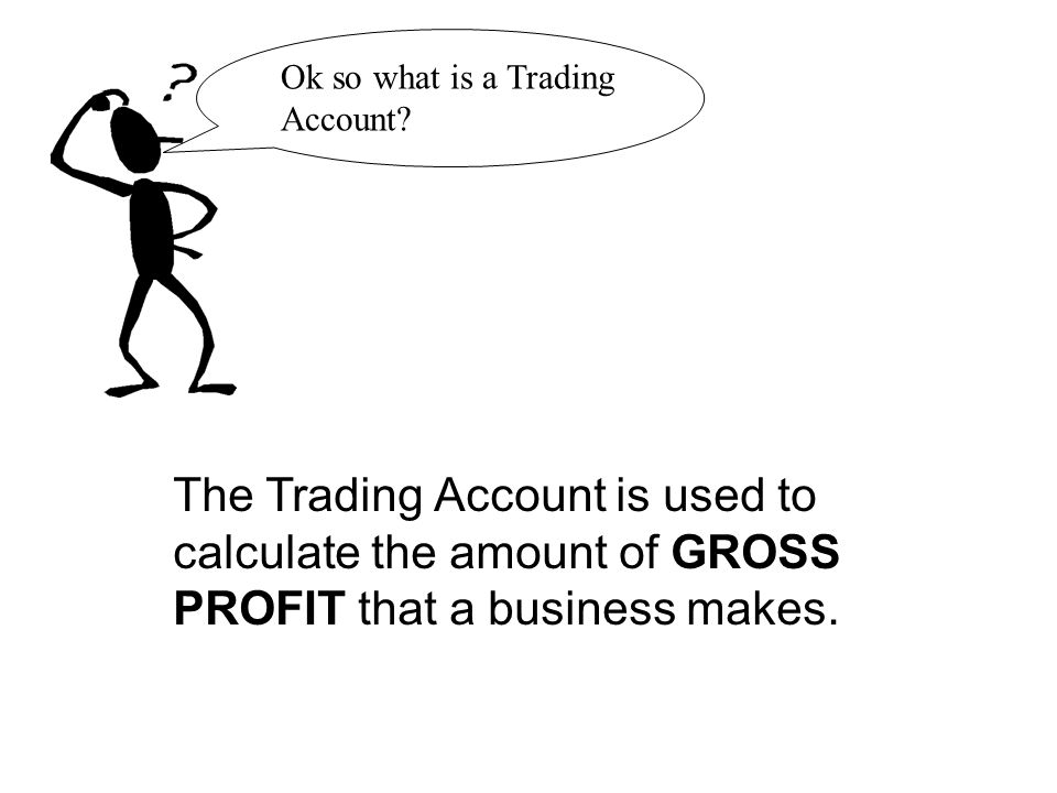 Ok so what is a Trading Account.