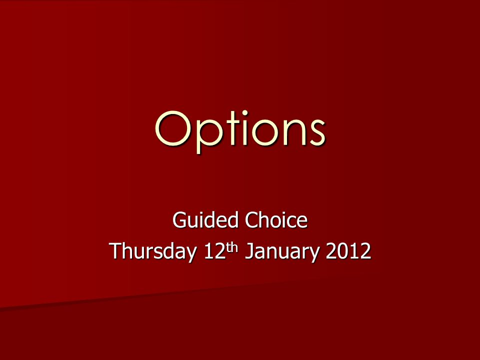 Options Guided Choice Thursday 12 th January 2012