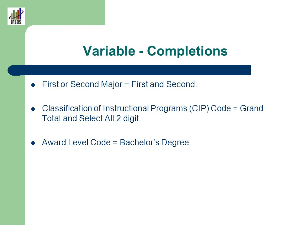 Variable - Completions First or Second Major = First and Second. Classification of Instructional Programs (CIP) Code = Grand Total and Select All 2 di