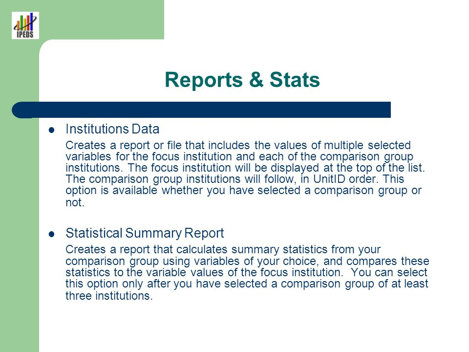 Reports & Stats Institutions Data Creates a report or file that includes the values of multiple selected variables for the focus institution and each