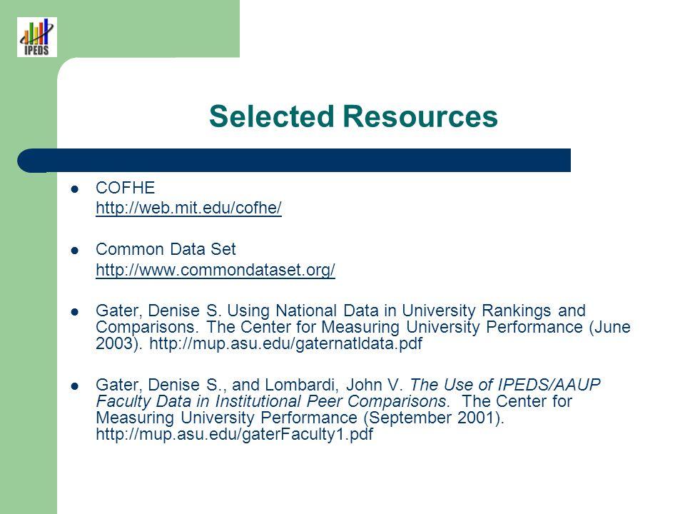 Selected Resources COFHE http://web.mit.edu/cofhe/ Common Data Set http://www.commondataset.org/ Gater, Denise S. Using National Data in University Ra
