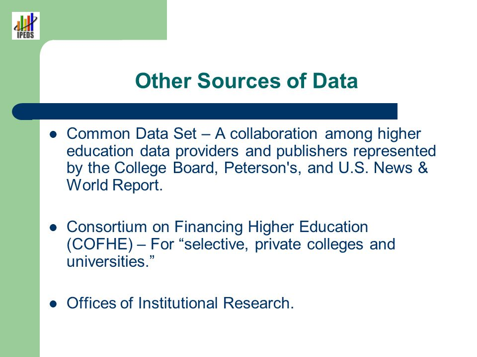 Other Sources of Data Common Data Set – A collaboration among higher education data providers and publishers represented by the College Board, Peterso