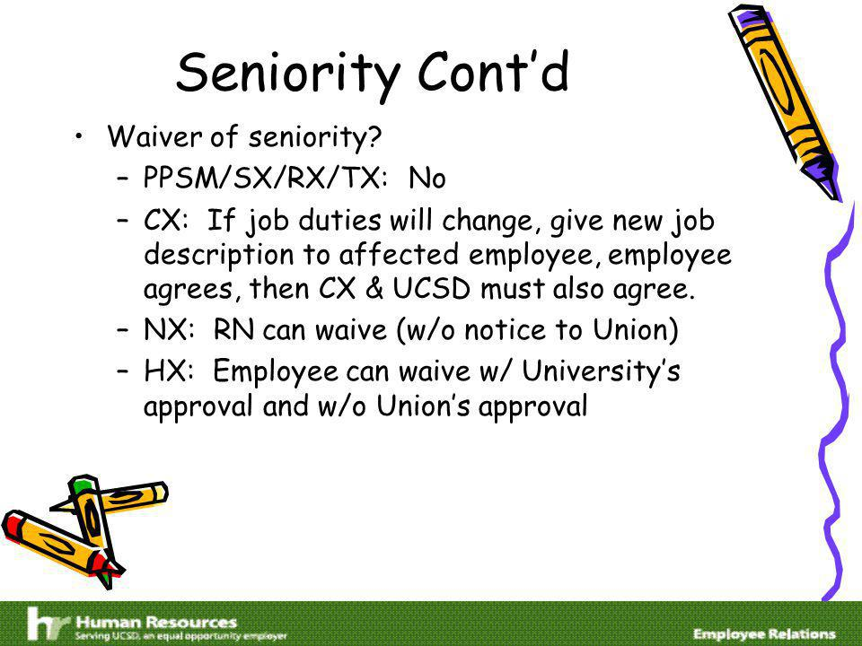Seniority Contd Waiver of seniority? –PPSM/SX/RX/TX: No –CX: If job duties will change, give new job description to affected employee, employee agrees