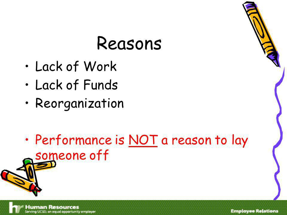 Reasons Lack of Work Lack of Funds Reorganization Performance is NOT a reason to lay someone off