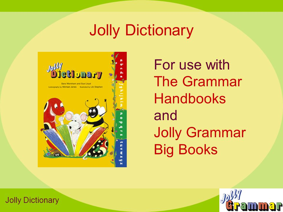 For use with The Grammar Handbooks and Jolly Grammar Big Books Jolly Dictionary