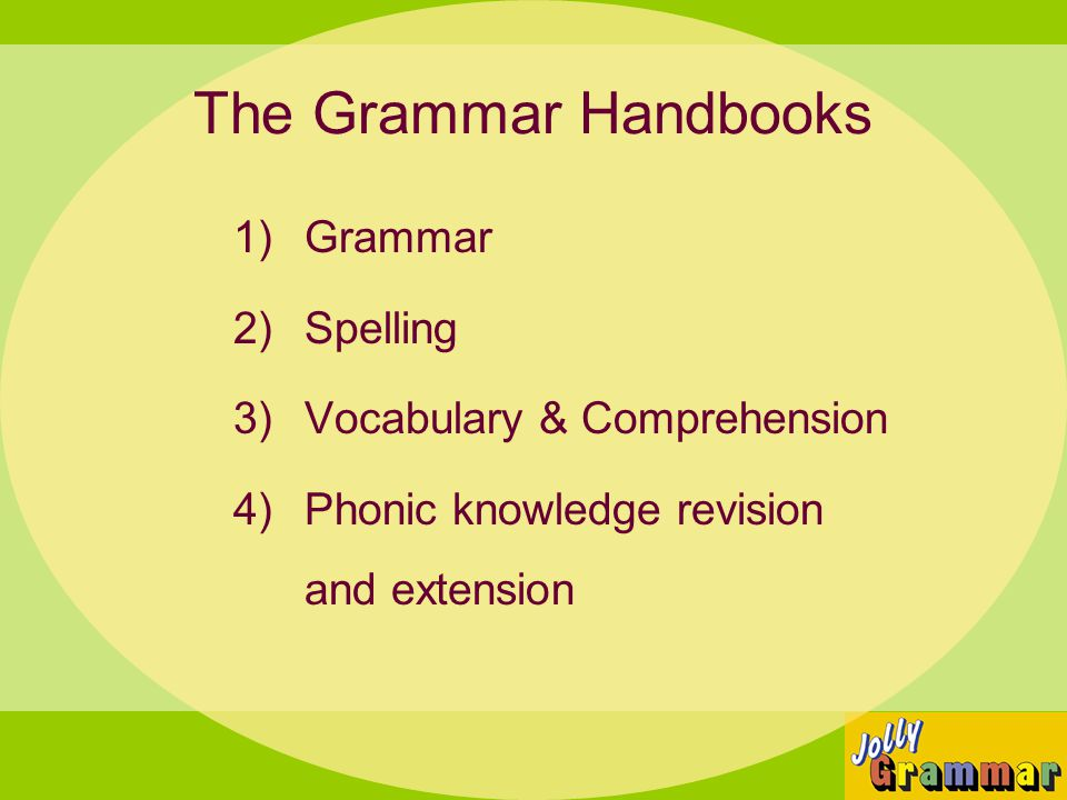 The Grammar Handbooks 1)Grammar 2)Spelling 3)Vocabulary & Comprehension 4)Phonic knowledge revision and extension