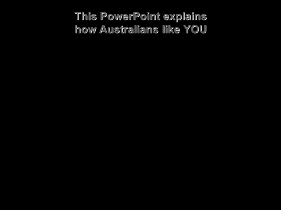 This PowerPoint explains how Australians like YOU