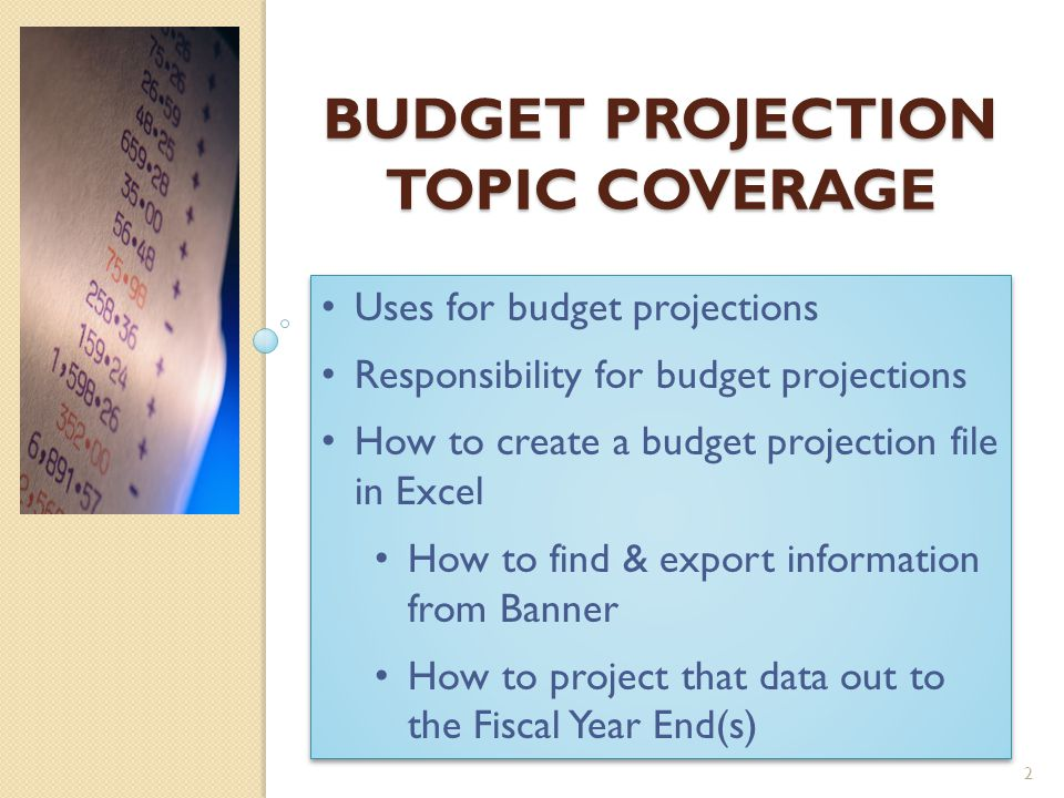 Budget Projections are useful.