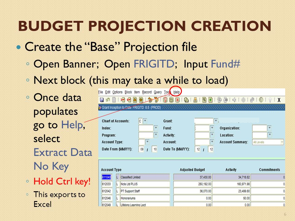 BUDGET PROJECTION ~ BASE FILE The exported file will need titles & formatting Add four lines at the top; Insert Grant Name & Fund # Add titles on columns listed below Add two new columns: Projected Exps.