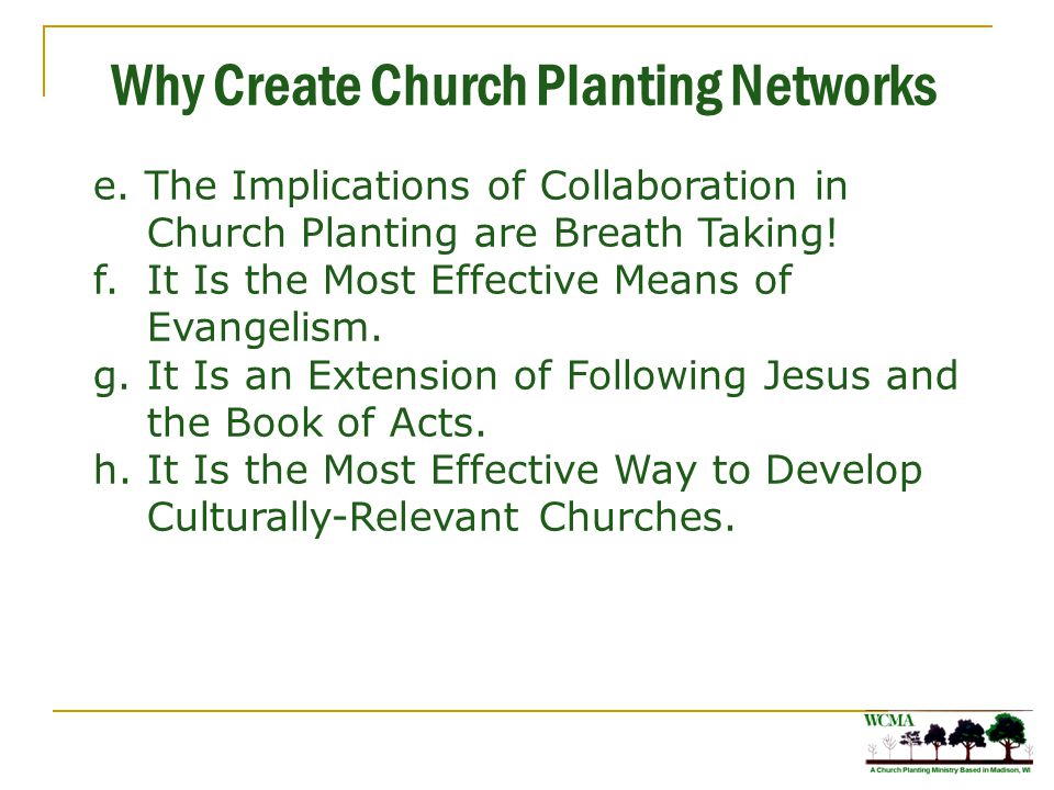 Why Create Church Planting Networks Churches Under Three Years of Age Are the Most Effective in Winning People to Jesus.