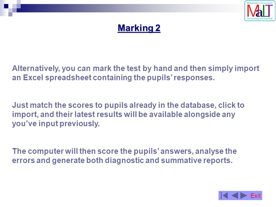 Marking 2 Alternatively, you can mark the test by hand and then simply import an Excel spreadsheet containing the pupils responses. Just match the sco