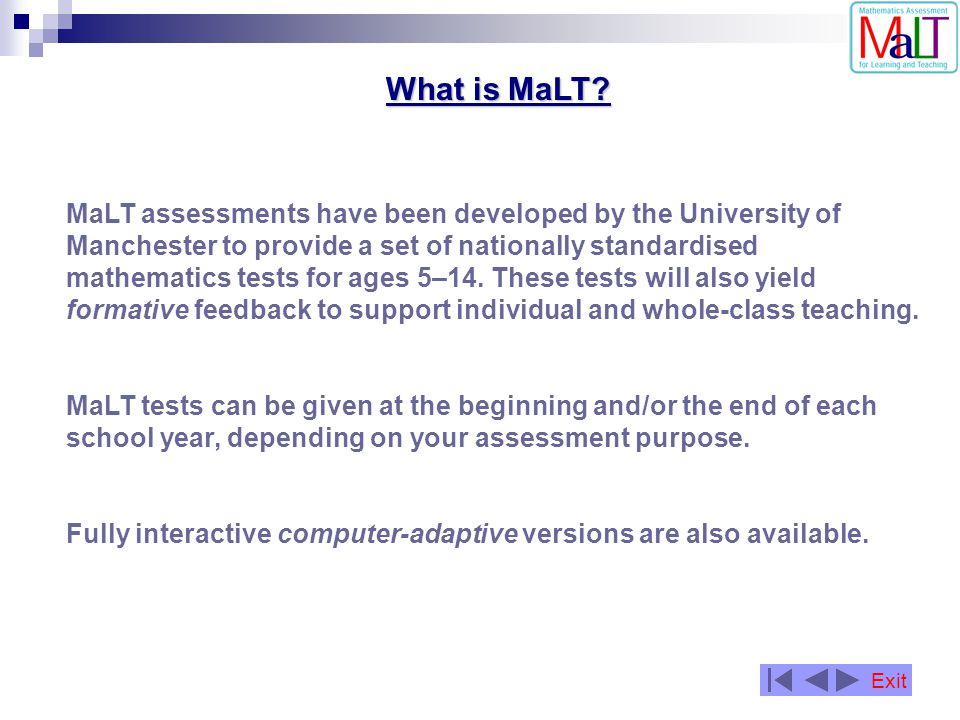 MaLT assessments have been developed by the University of Manchester to provide a set of nationally standardised mathematics tests for ages 5–14. Thes