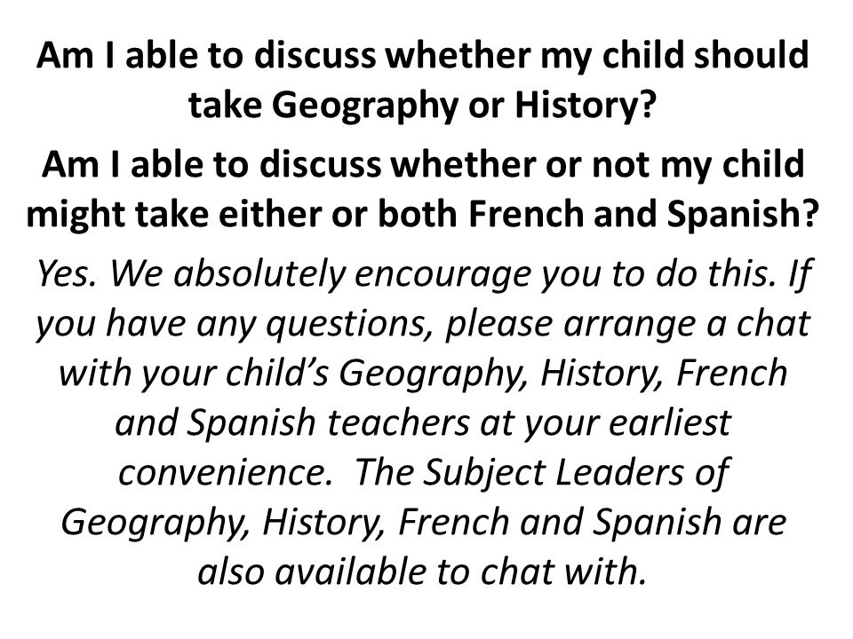 Am I able to discuss whether my child should take Geography or History.