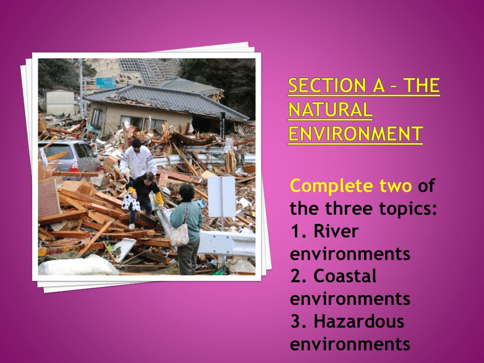 Complete two of the three topics: 1. River environments 2.