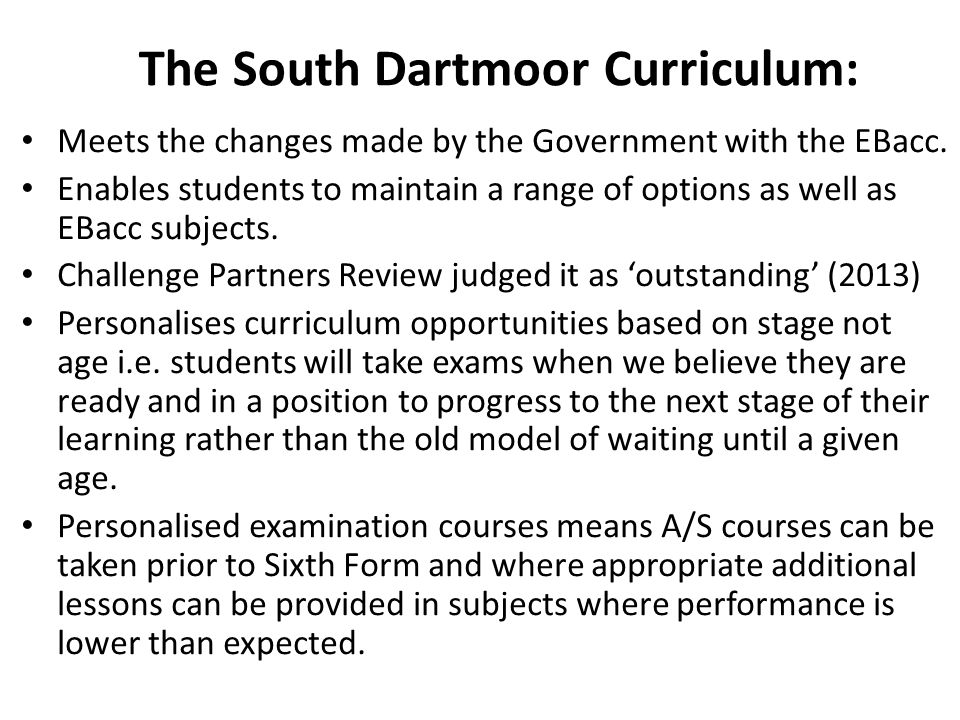 The South Dartmoor Curriculum: Meets the changes made by the Government with the EBacc.