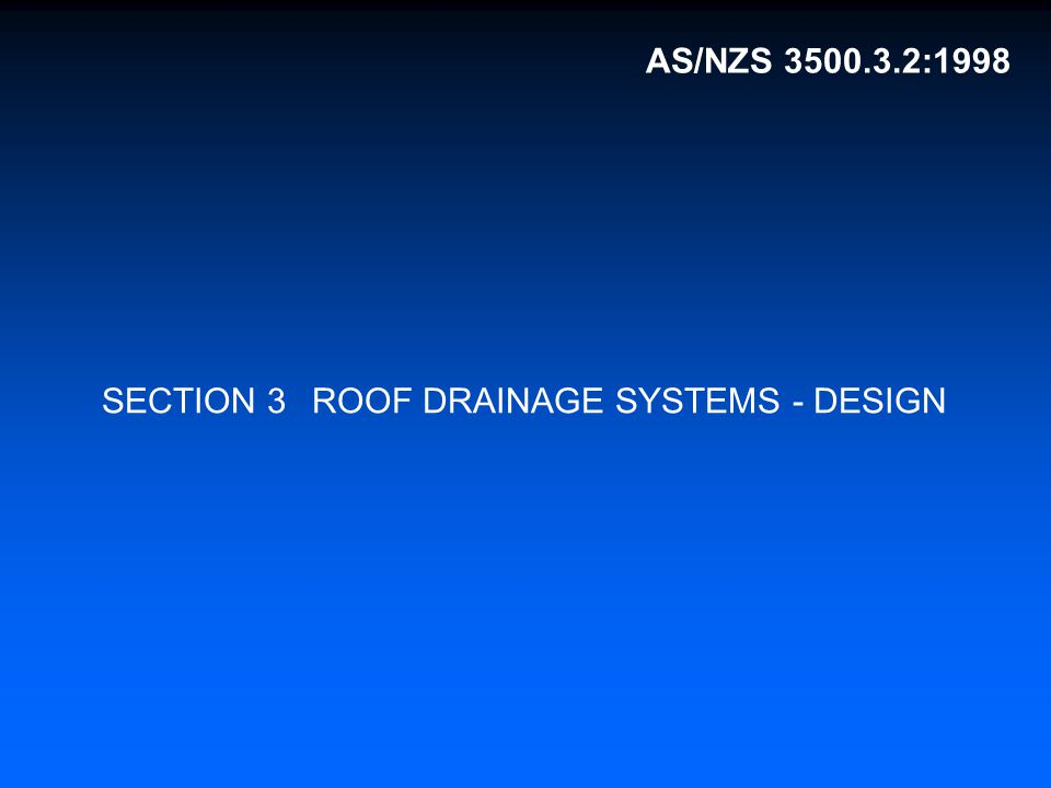 AS/NZS 3500.3.2:1998 National plumbing and drainage Part 3.2: Stormwater drainage - Acceptable solutions Australian/New Zealand Standard TM Building Code of Australia primary referenced Standard