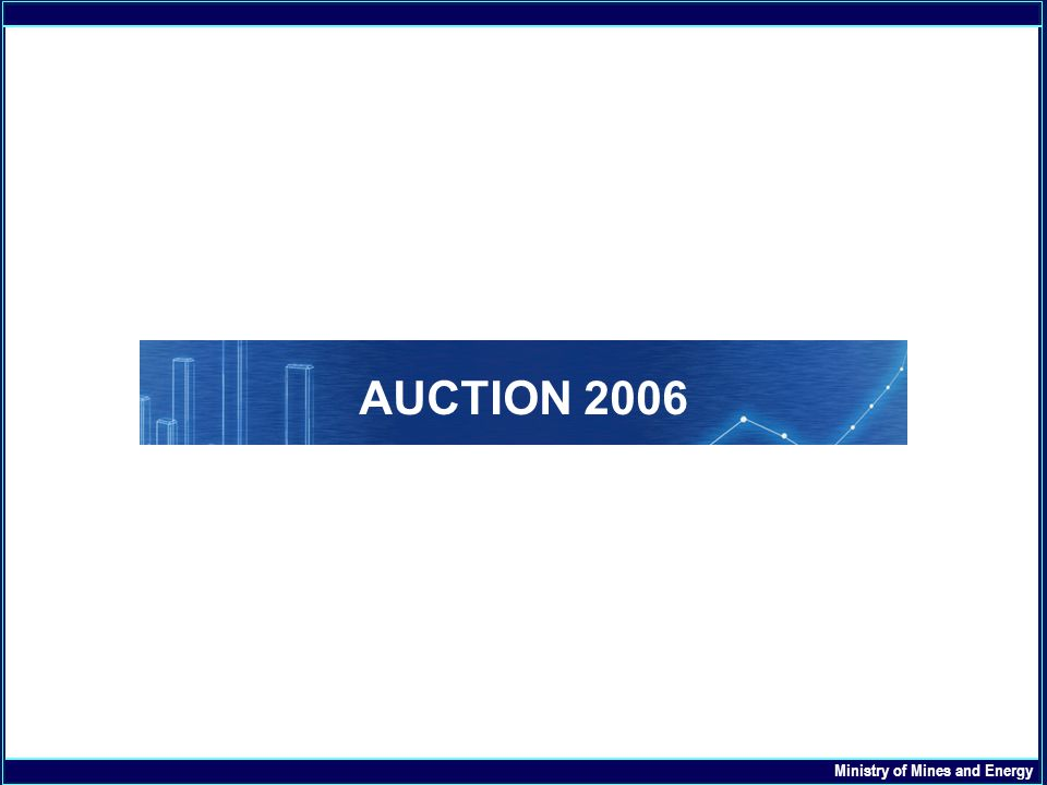 AGENDA AUCTION 2006 Ministry of Mines and Energy