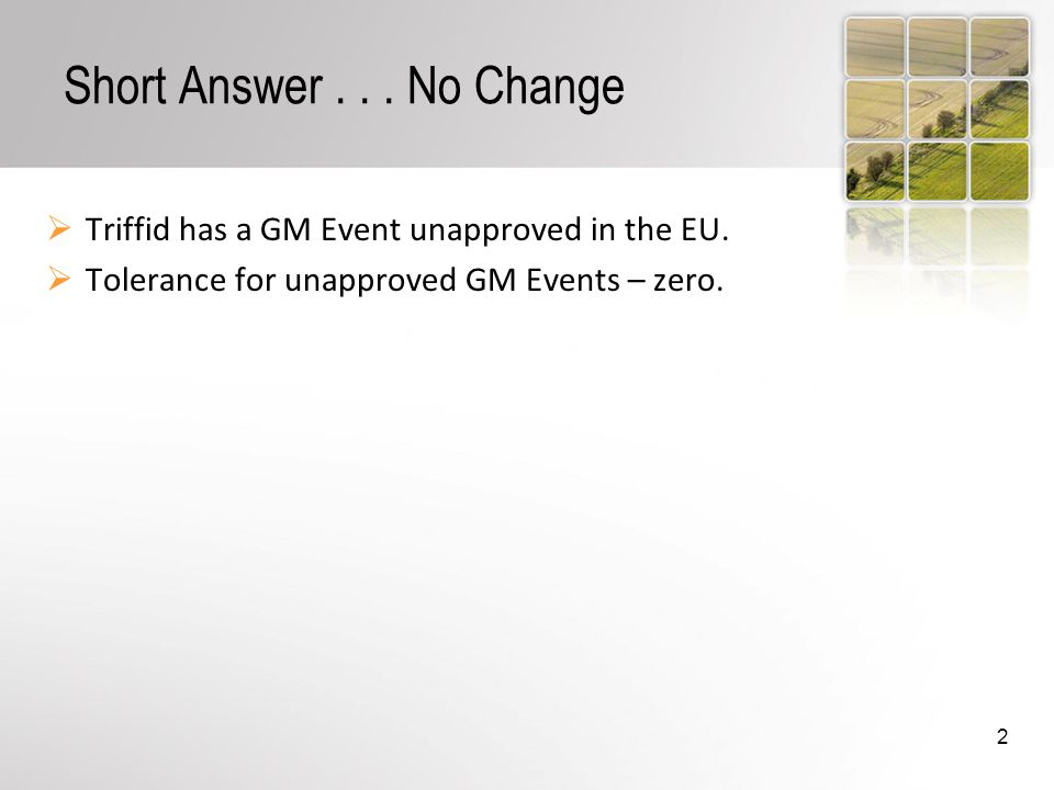 Short Answer... No Change Triffid has a GM Event unapproved in the EU.