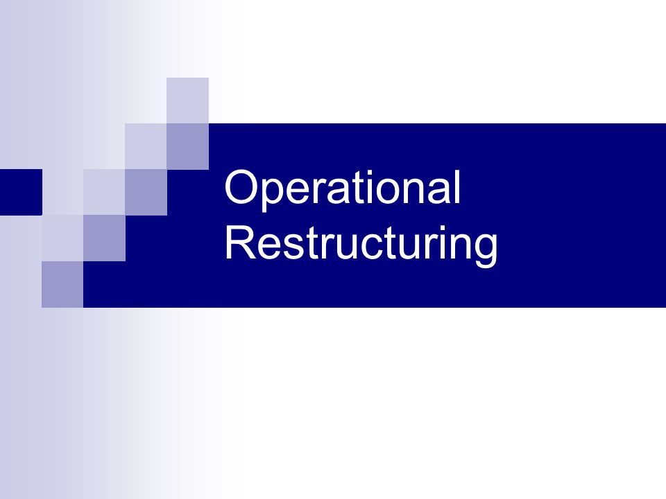 Operational Restructuring