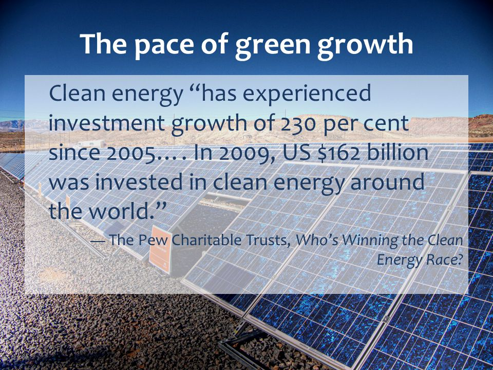 The pace of green growth Clean energy has experienced investment growth of 230 per cent since 2005….