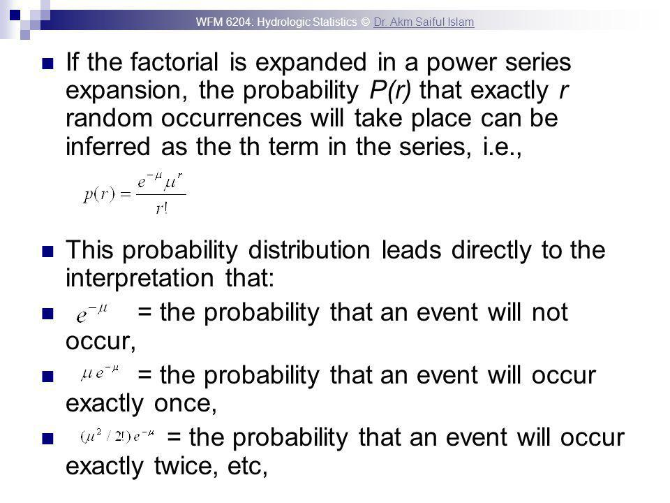 WFM 6204: Hydrologic Statistics © Dr. Akm Saiful IslamDr. Akm Saiful Islam If the factorial is expanded in a power series expansion, the probability P
