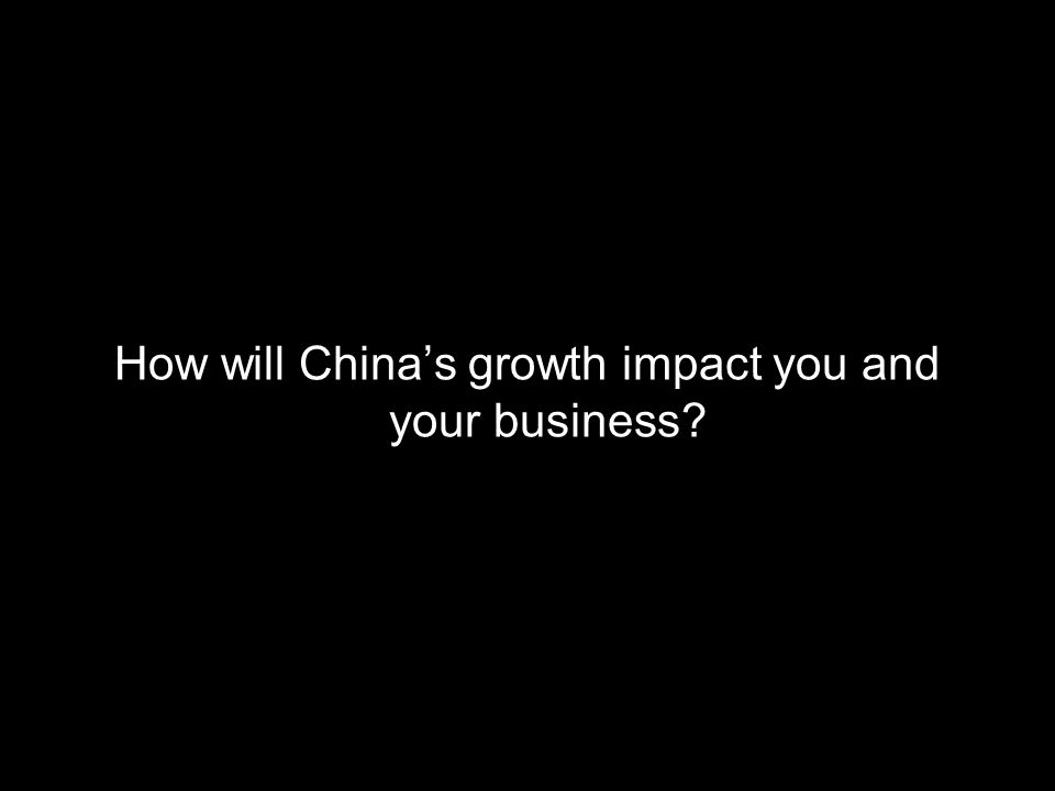 How will Chinas growth impact you and your business?