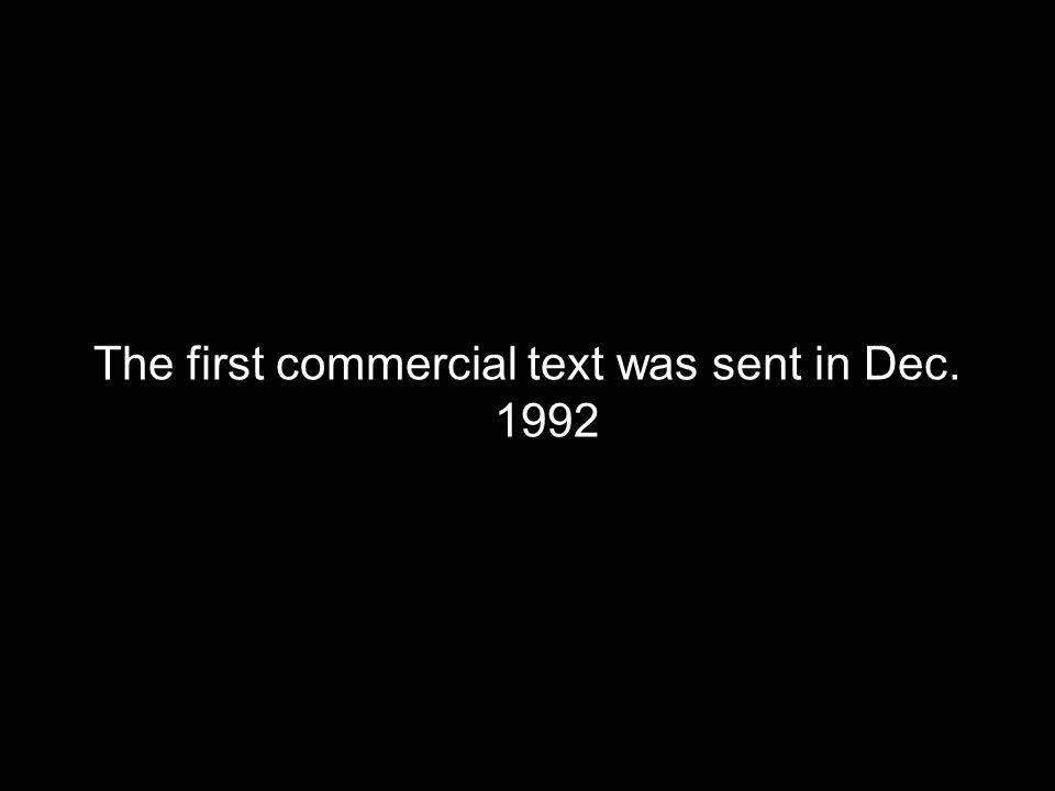 The first commercial text was sent in Dec. 1992